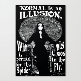 """Morticia Addams- """"Normal is an Illusion."""" Canvas Print"""