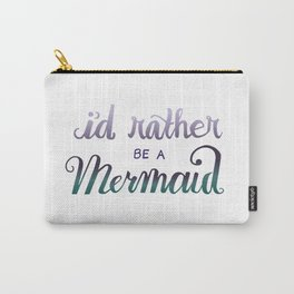I'd Rather Be A Mermaid Carry-All Pouch
