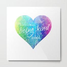 Let's make being kind cool Metal Print