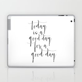 Printable Poster, Today Is a Good Day For A Good Day, Typography poster, Motivational Print Laptop & iPad Skin