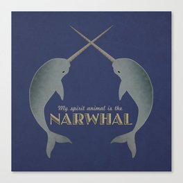 Narwhal is my spirit animal Canvas Print