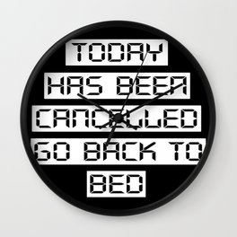 Today has been cancelled, go back to bed (inverted) Wall Clock