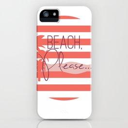 Beach, Please... iPhone Case