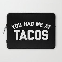 Had Me At Tacos Funny Quote Laptop Sleeve