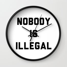 Nobody is illegal Wall Clock