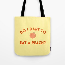 Do I Dare to Eat a Peach? T.S. Eliot Quote Tote Bag
