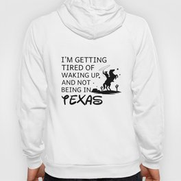 I am getting tired of waking up and not being texas t-shirts Hoody