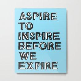 Aspire Inspire Expire Metal Print