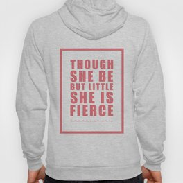 Though she be but little she is fierce. Shakespeare Hoody