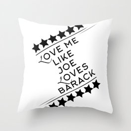 Love Me Like Joe Loves Barack Throw Pillow