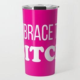 Embrace The B*tch  - Mature Profanity Funny Hot Pink Travel Mug