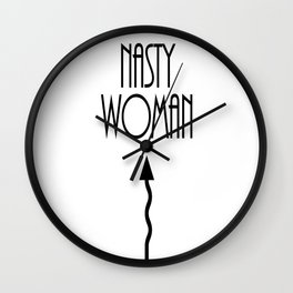 NASTY WOMAN - Black and White Design Wall Clock