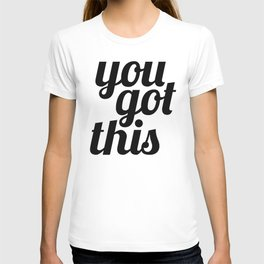 You Got This Motivational Quote T-shirt