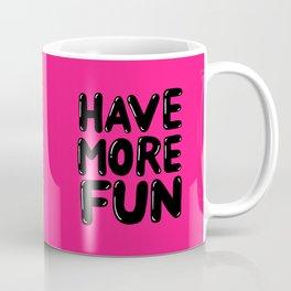 have more fun - pink Coffee Mug