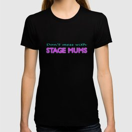 Don't Mess With Stage Mums T-shirt