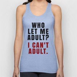 WHO LET ME ADULT? I CAN'T ADULT. (Crimson & Black) Unisex Tank Top
