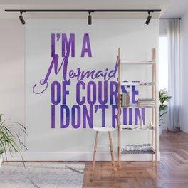 I'm a Mermaid. Of course I don't RUN. Wall Mural