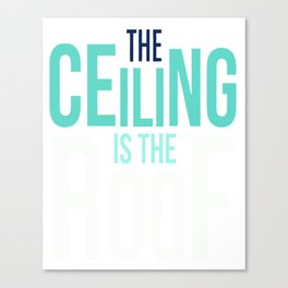 The Ceiling is the Roof Canvas Print