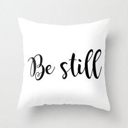 Be Still Throw Pillow