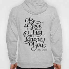 Print Motivation poster Be So Good They Can't Ignore You Steve Martin Printable Typography Art Hoody