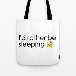 Id rather be sleeping Tote Bag