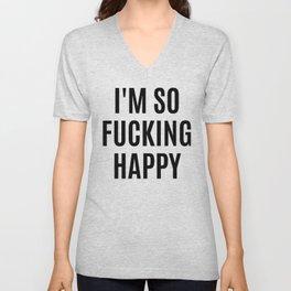 I'M SO FUCKING HAPPY Unisex V-Neck
