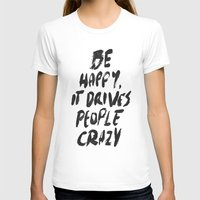 be happy T-shirts featuring Happy by WRDBNR