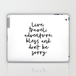 Live Travel Adventure Bless and Don't Be Sorry black and white modern typography home wall decor Laptop & iPad Skin