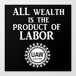 All Wealth is a Product of Labor Canvas Print