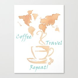 Coffee, Travel, Repeat Canvas Print
