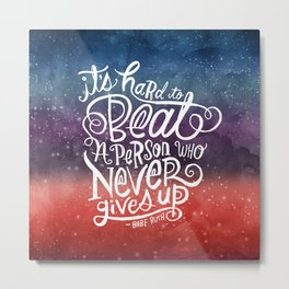It's Hard to Beat a Person Who Never Gives Up #nevergiveup Metal Print