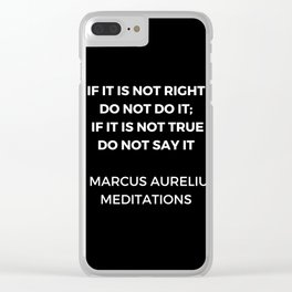 Stoic Wisdom Quotes - Marcus Aurelius Meditations - If it is not right do not do it Clear iPhone Case