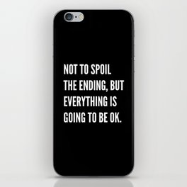 NOT TO SPOIL THE ENDING, BUT EVERYTHING IS GOING TO BE OK (Black & White) iPhone Skin