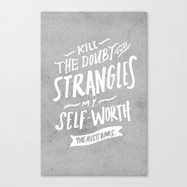 Kill The Doubt Canvas Print