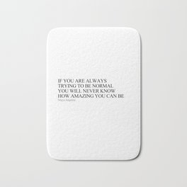 If you are always trying to be normal Bath Mat