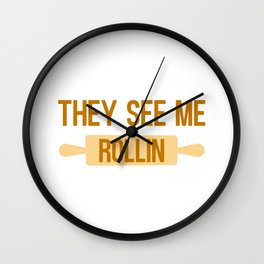 They see me rollin - Baking quote Wall Clock