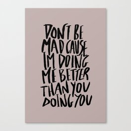 Don't Be Mad Canvas Print