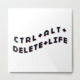 CTRL + ALT + DELETE + LIFE Metal Print