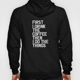 First I Drink the Coffee Then I Do The Things black and white bedroom poster home wall decor canvas Hoody