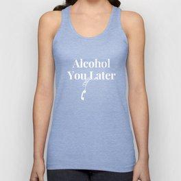 Alcohol You Later - Hilarious Beer Humor Fun T-Shirt Unisex Tank Top