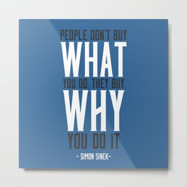 People Don't Buy What You Do, They Buy Why You Do It Metal Print