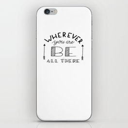 wherever you are be all there iPhone Skin