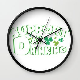 Support Day Drinking Saint Patricks Day Funny Wall Clock