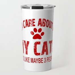 All I care about ARE my CATS !! Travel Mug