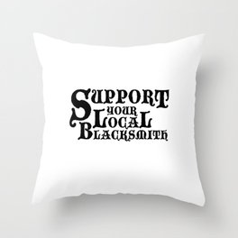 Support Your Local Blacksmith Throw Pillow