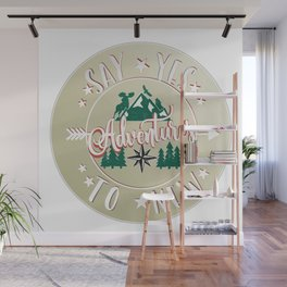 Say YES to new adventures! Wall Mural