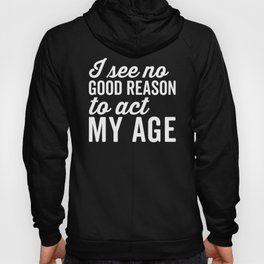 Reason Act My Age Funny Quote Hoody