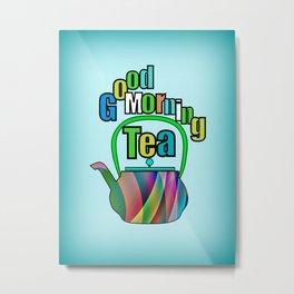 Good Morning Tea Metal Print