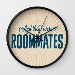 And They Were Roommates Wall Clock