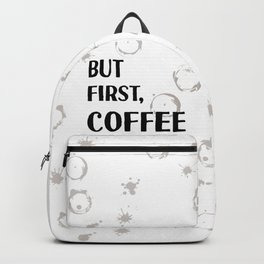 But First, Coffee - Caffeine Addicts Unite! Backpack
